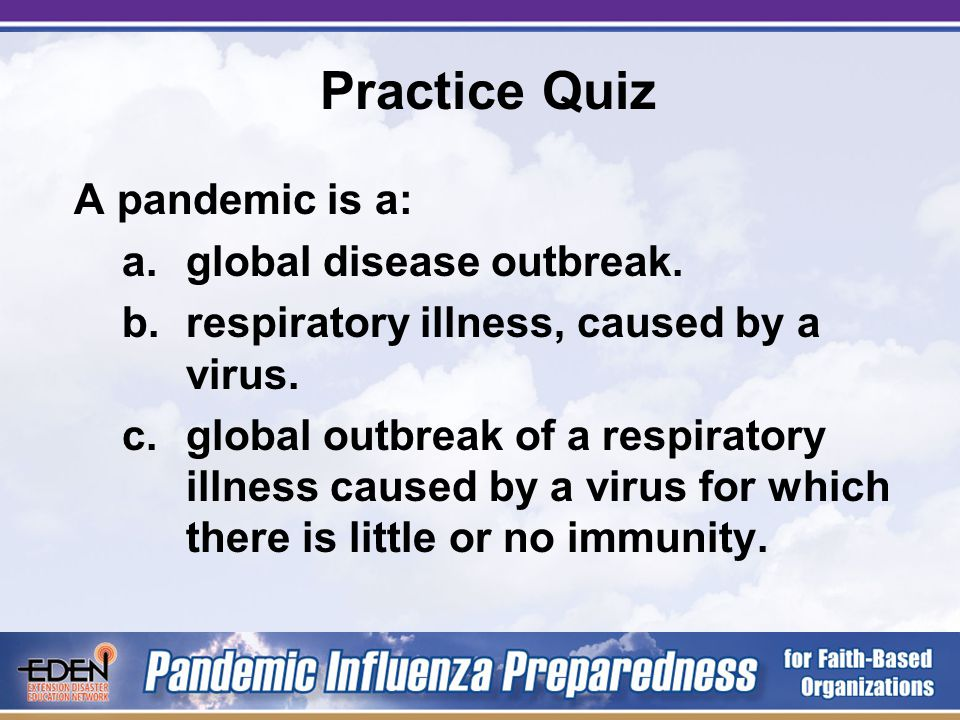 Influenza is a: a.global disease outbreak. b.respiratory illness, caused by a virus.