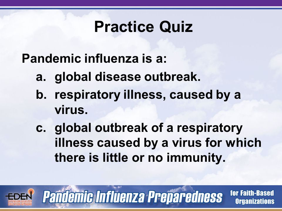 Practice Quiz A pandemic is a: a.global disease outbreak.