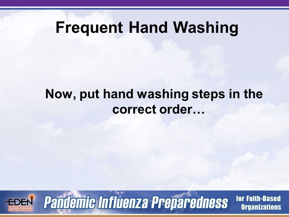 Frequent Hand Washing Now, let's see you do it. Remember… + x 2 = Pandemic Influenza Prevention