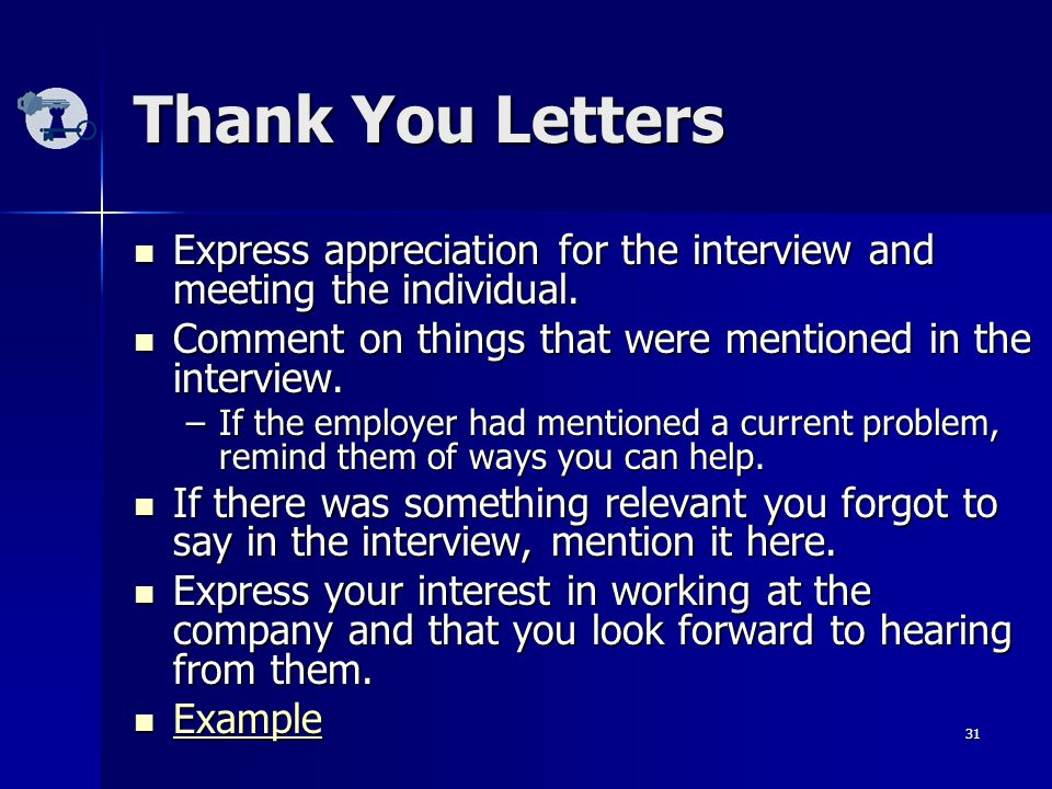 31 Thank You Letters Express appreciation for the interview and meeting the individual.