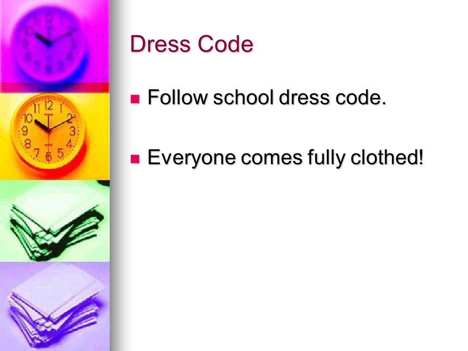 Dress Code Follow school dress code. Follow school dress code.