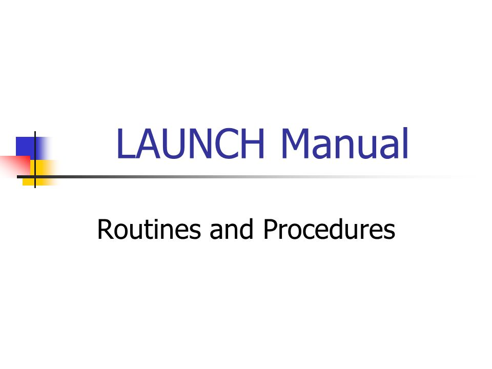 LAUNCH Manual Routines and Procedures