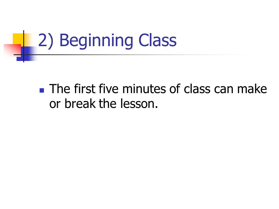 2) Beginning Class The first five minutes of class can make or break the lesson.