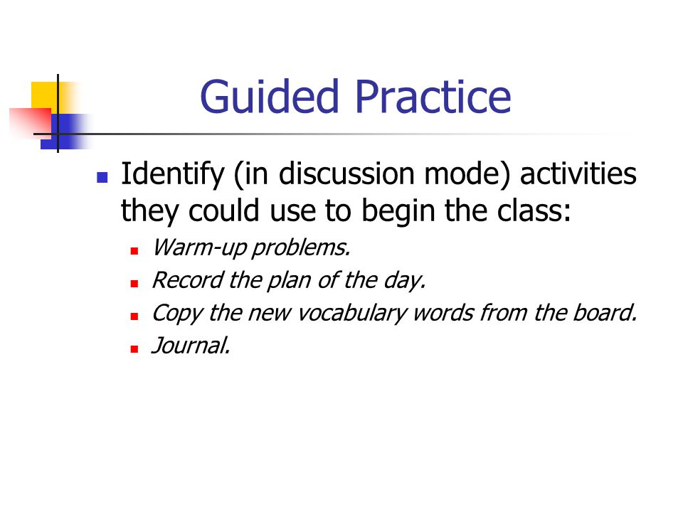 Guided Practice Identify (in discussion mode) activities they could use to begin the class: Warm-up problems.