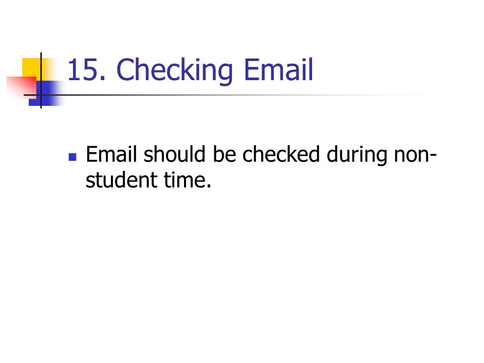 15. Checking Email Email should be checked during non- student time.