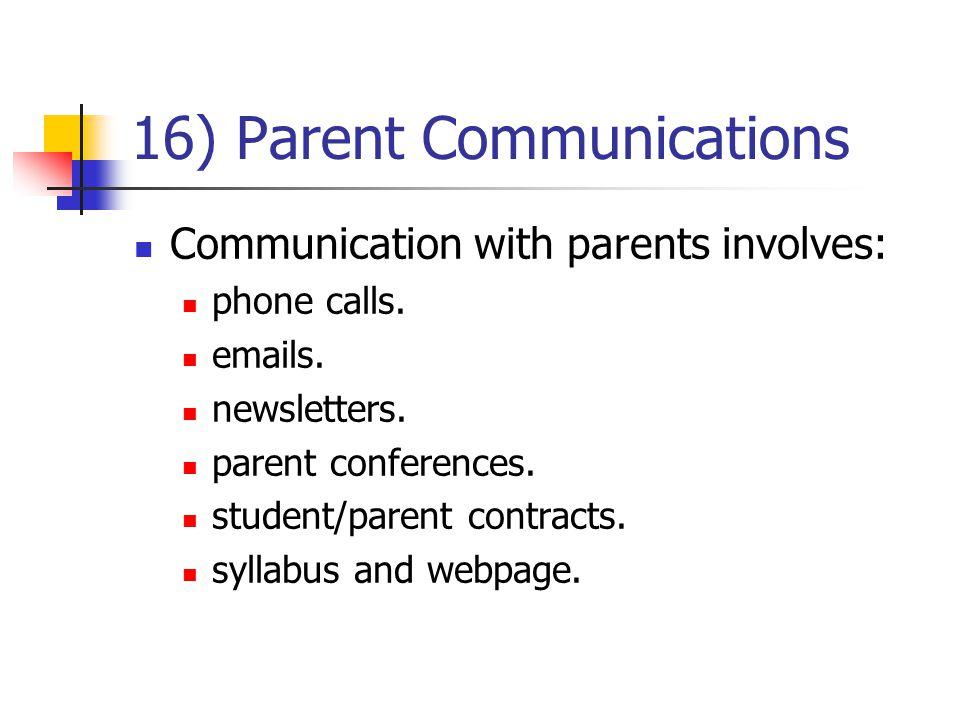 16) Parent Communications Communication with parents involves: phone calls. emails. newsletters. parent conferences. student/parent contracts. syllabu
