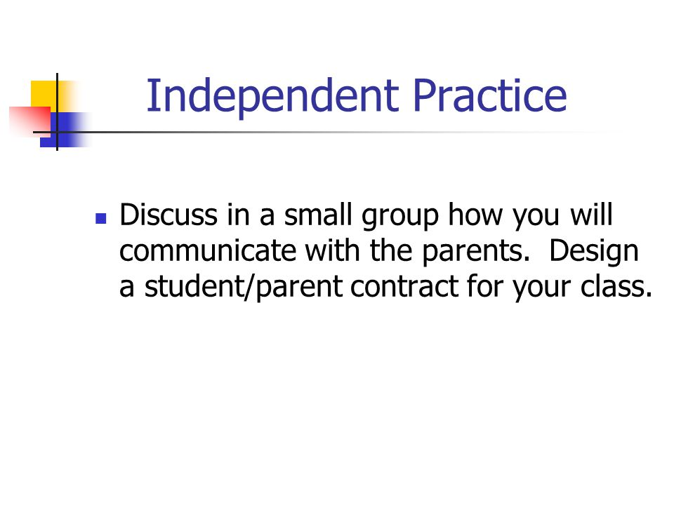Independent Practice Discuss in a small group how you will communicate with the parents.