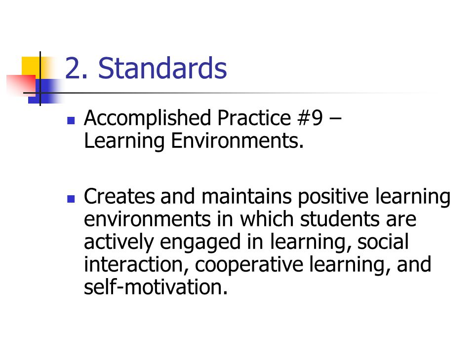 2. Standards Accomplished Practice #9 – Learning Environments. Creates and maintains positive learning environments in which students are actively eng