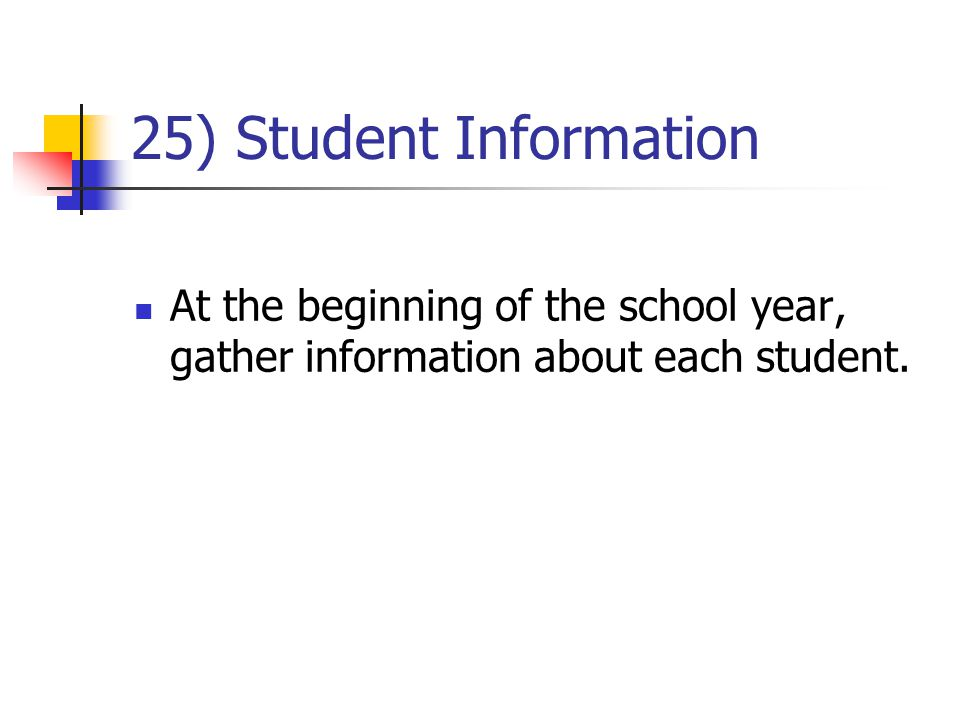 25) Student Information At the beginning of the school year, gather information about each student.