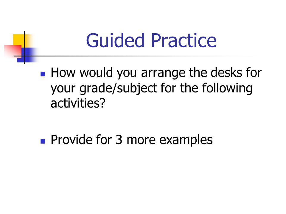 Guided Practice How would you arrange the desks for your grade/subject for the following activities.