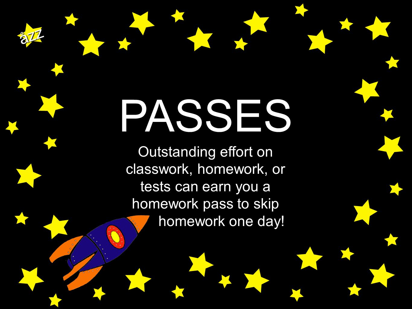 åzz PASSES Outstanding effort on classwork, homework, or tests can earn you a homework pass to skip homework one day!