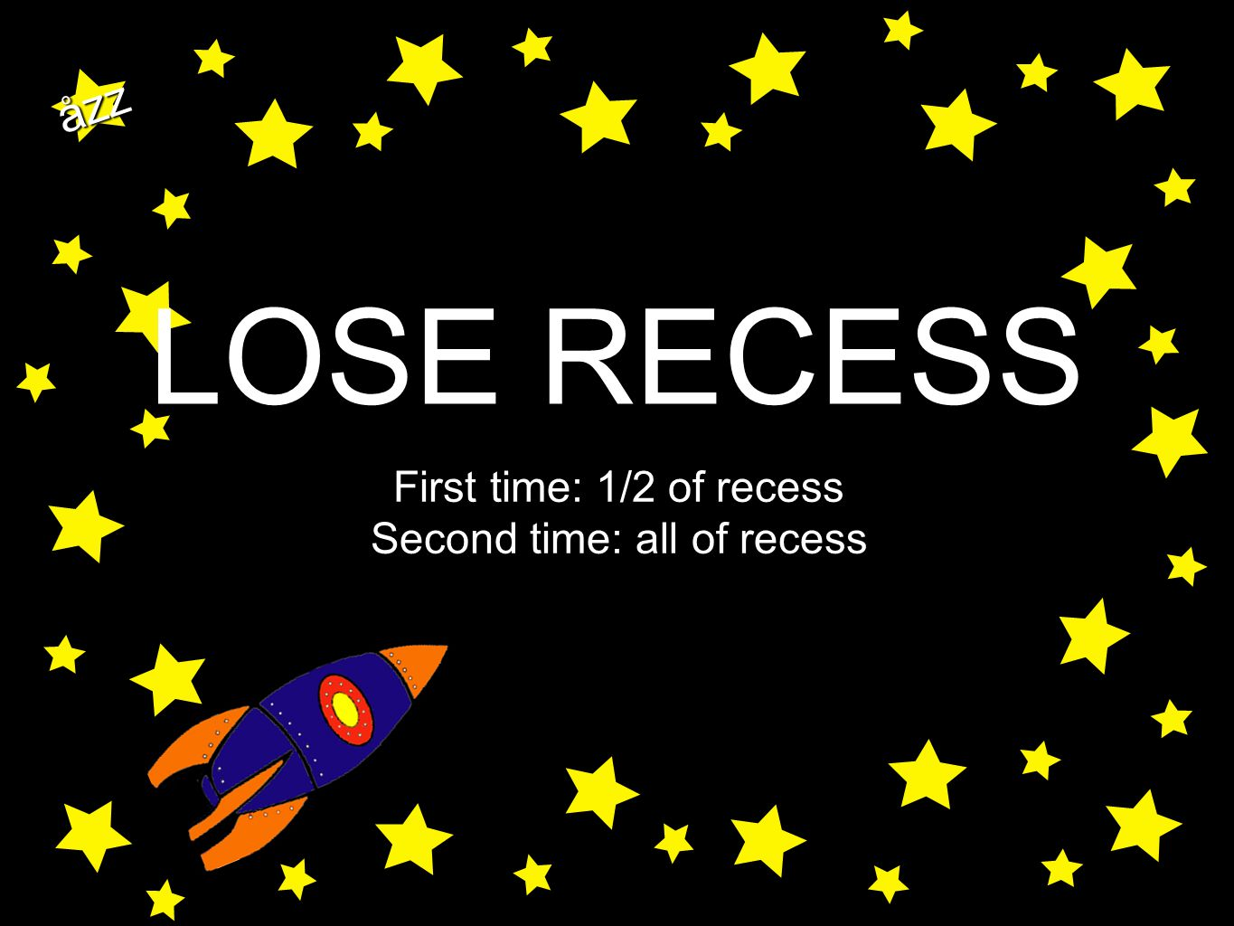 åzz LOSE RECESS First time: 1/2 of recess Second time: all of recess