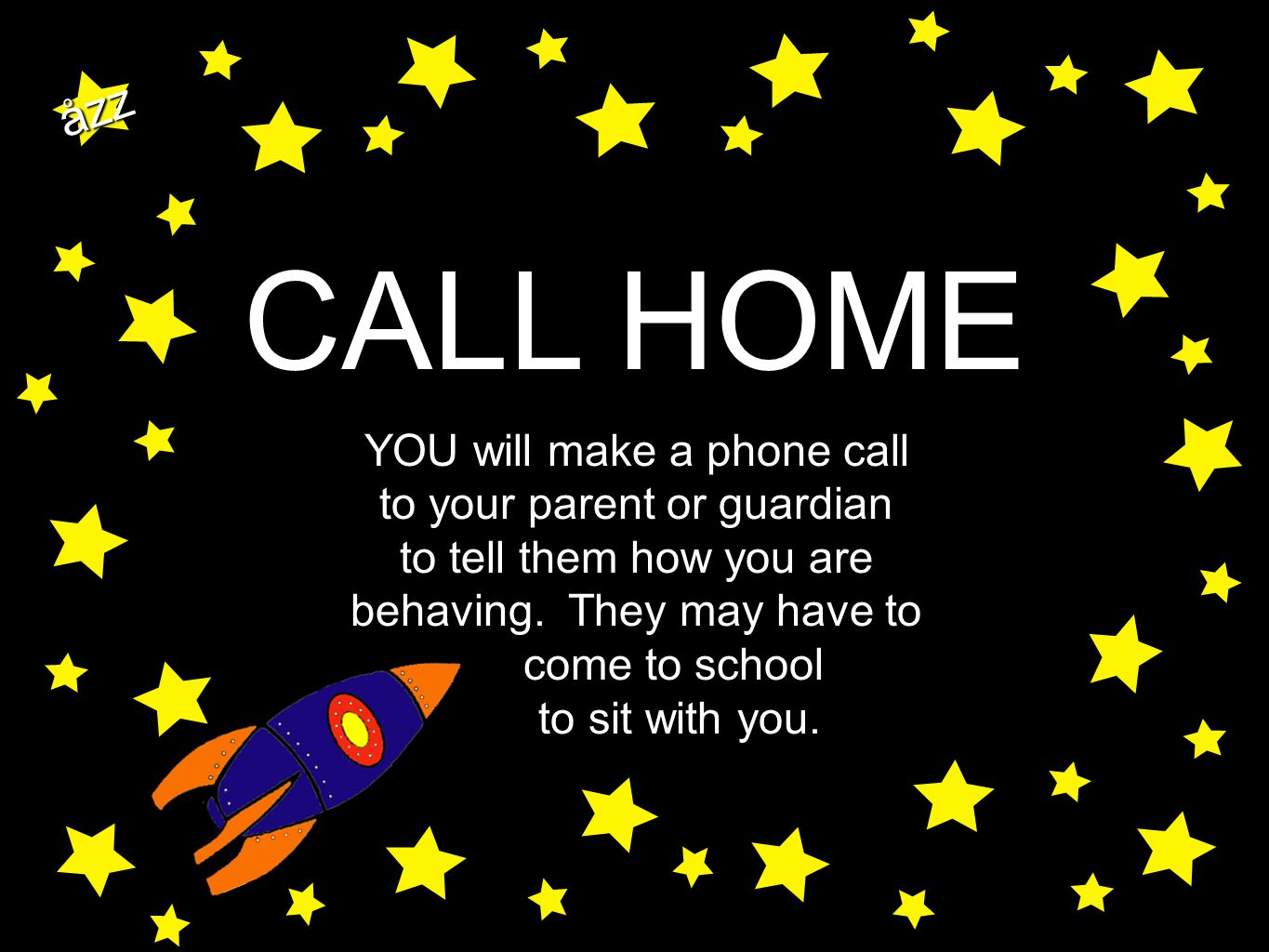 åzz CALL HOME YOU will make a phone call to your parent or guardian to tell them how you are behaving. They may have to come to school to sit with you