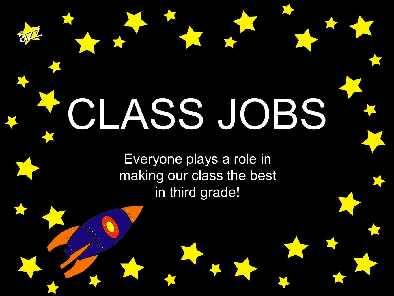 åzz CLASS JOBS Everyone plays a role in making our class the best in third grade!