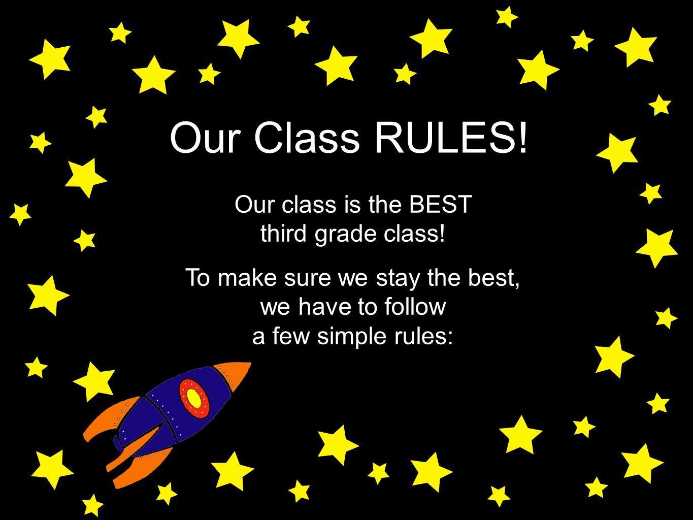 Our Class RULES! Our class is the BEST third grade class! To make sure we stay the best, we have to follow a few simple rules: