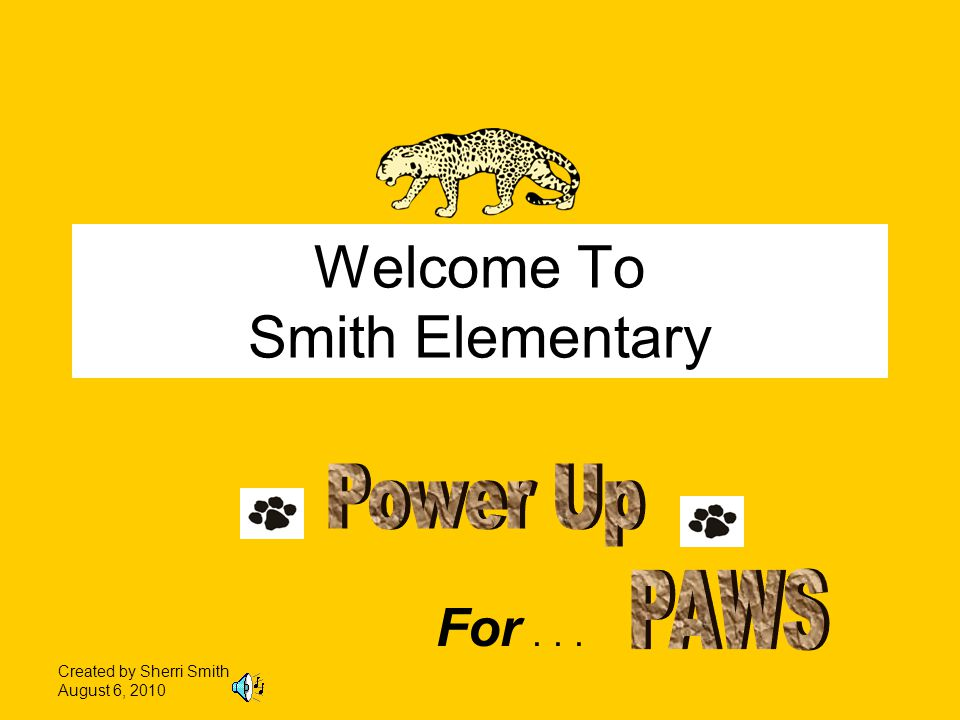 Welcome To Smith Elementary For... Created by Sherri Smith August 6, 2010