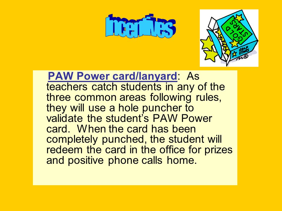 PAW Power card/lanyard: As teachers catch students in any of the three common areas following rules, they will use a hole puncher to validate the student's PAW Power card.