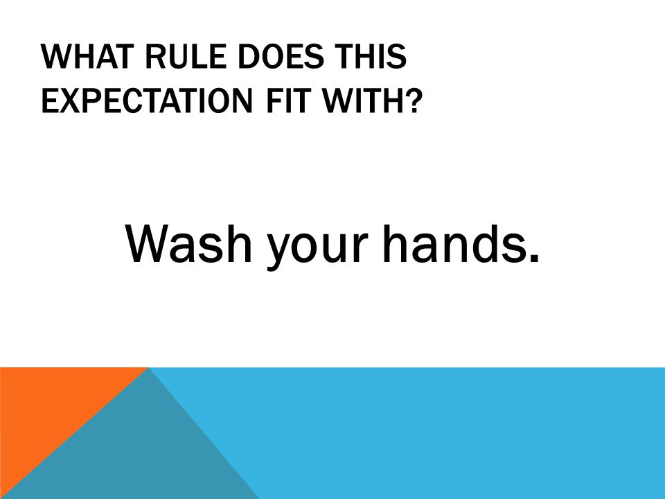 WHAT RULE DOES THIS EXPECTATION FIT WITH Wash your hands.