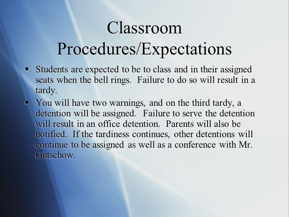Classroom Procedures/Expectations  Students are expected to be to class and in their assigned seats when the bell rings.