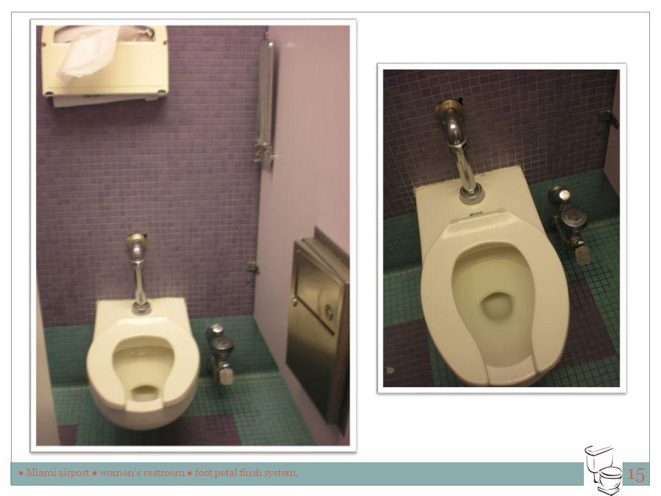 ● Miami airport ● women's restroom ● foot petal flush system. 15