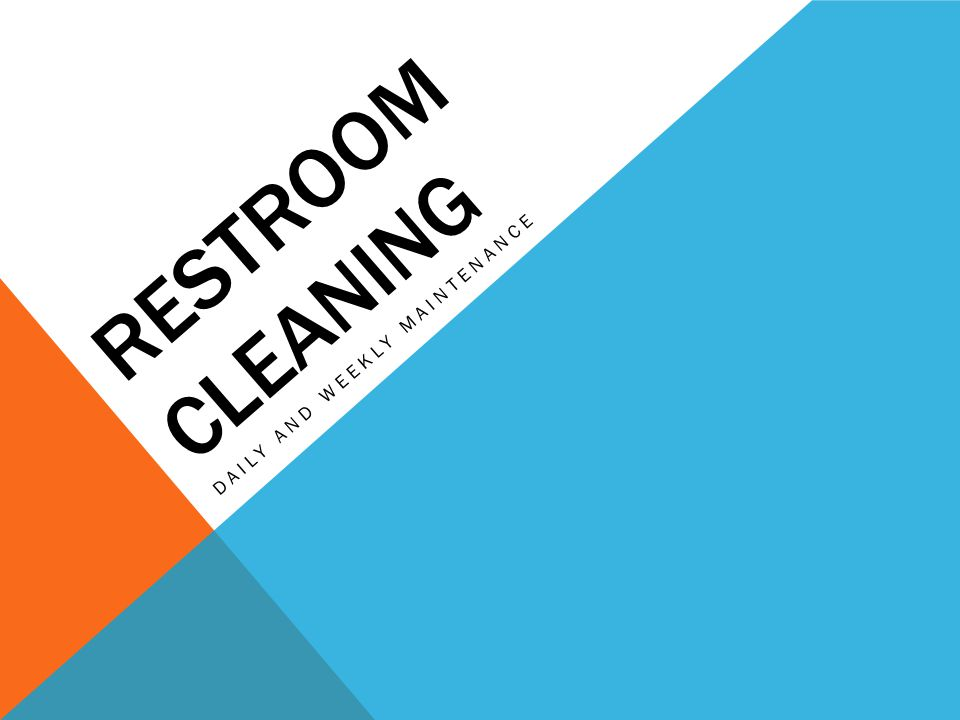 RESTROOM CLEANING DAILY AND WEEKLY MAINTENANCE