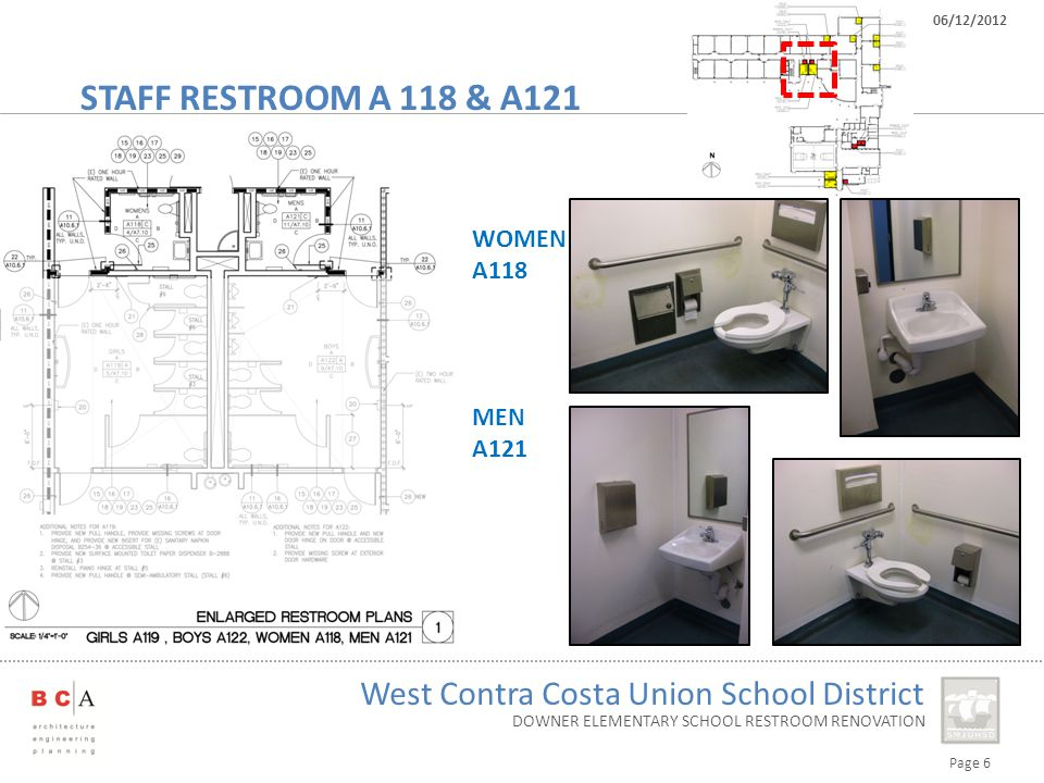 Page 6 West Contra Costa Union School District 06/12/2012 DOWNER ELEMENTARY SCHOOL RESTROOM RENOVATION STAFF RESTROOM A 118 & A121 WOMEN A118 MEN A121