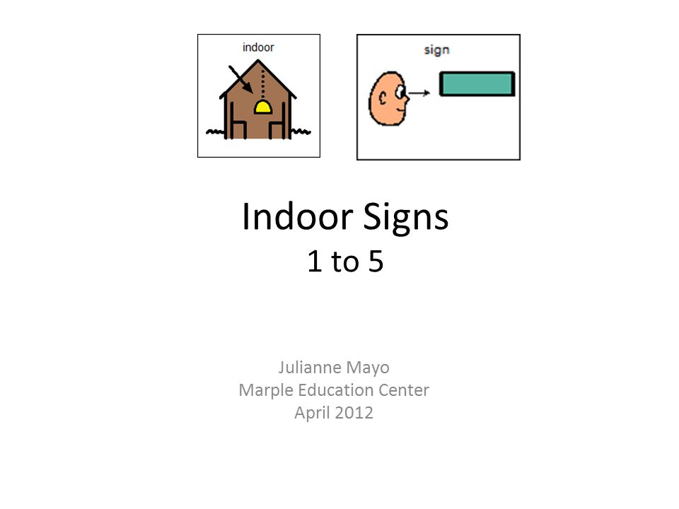 Indoor Signs 1 to 5 Julianne Mayo Marple Education Center April 2012