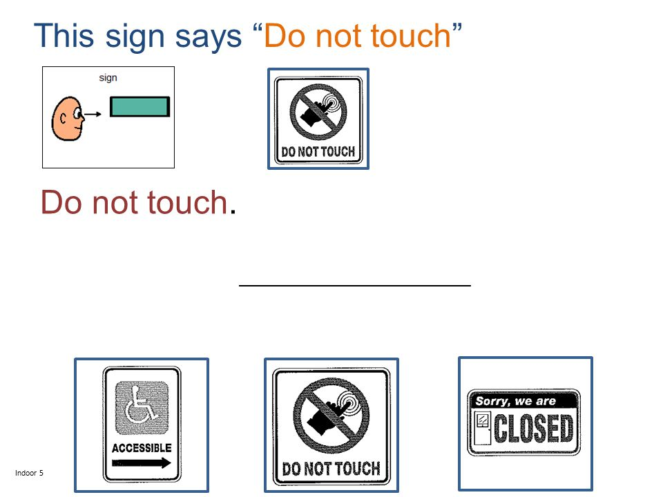 This sign says Do not touch Do not touch. Indoor 5 ____________________________
