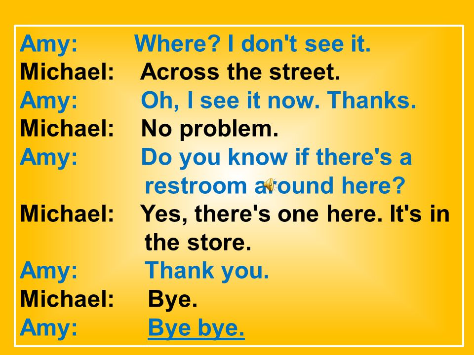 Amy: Where. I don t see it. Michael: Across the street.
