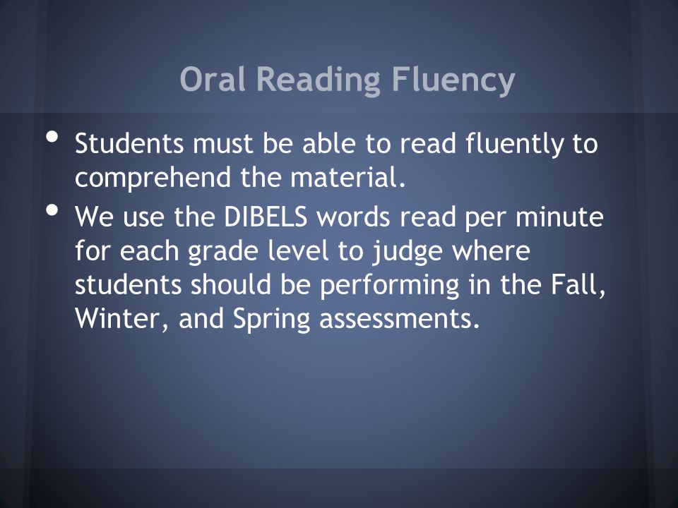 Oral Reading Fluency Students must be able to read fluently to comprehend the material.