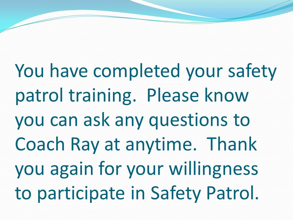 You have completed your safety patrol training.