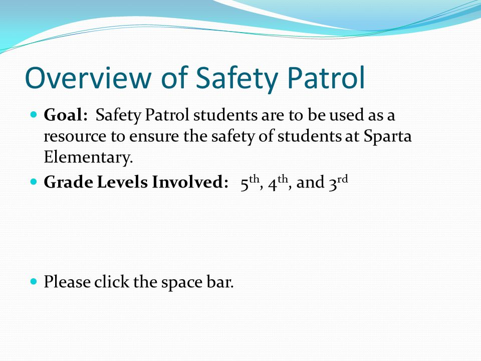Overview of Safety Patrol Goal: Safety Patrol students are to be used as a resource to ensure the safety of students at Sparta Elementary.