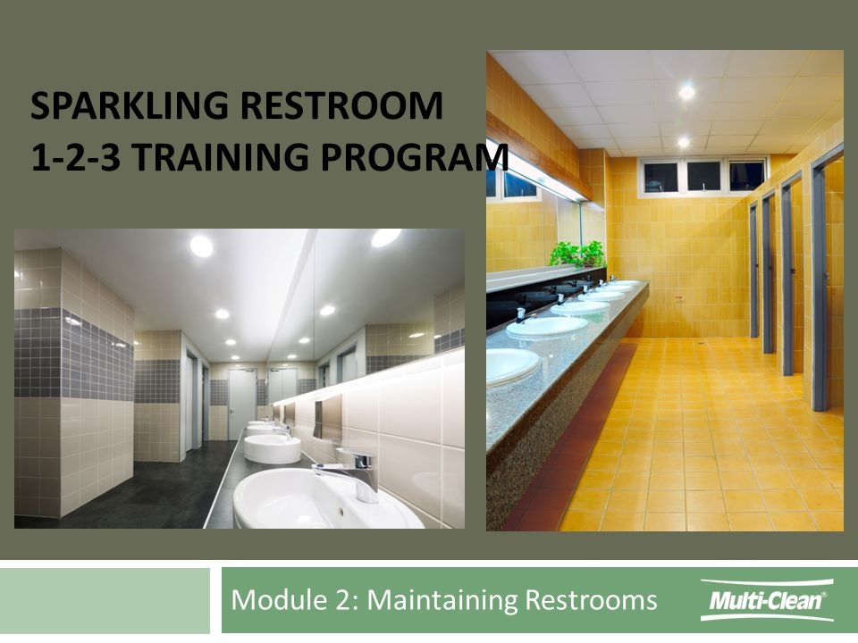 Module 2: Maintaining Restrooms SPARKLING RESTROOM 1-2-3 TRAINING PROGRAM