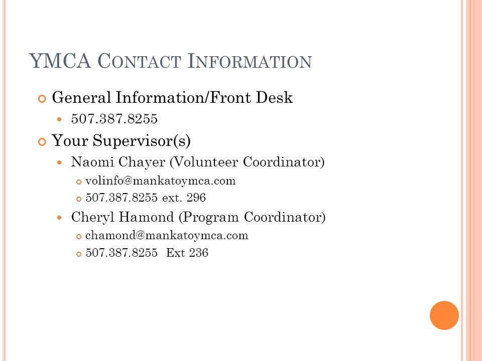 YMCA C ONTACT I NFORMATION General Information/Front Desk 507.387.8255 Your Supervisor(s) Naomi Chayer (Volunteer Coordinator) volinfo@mankatoymca.com 507.387.8255 ext.