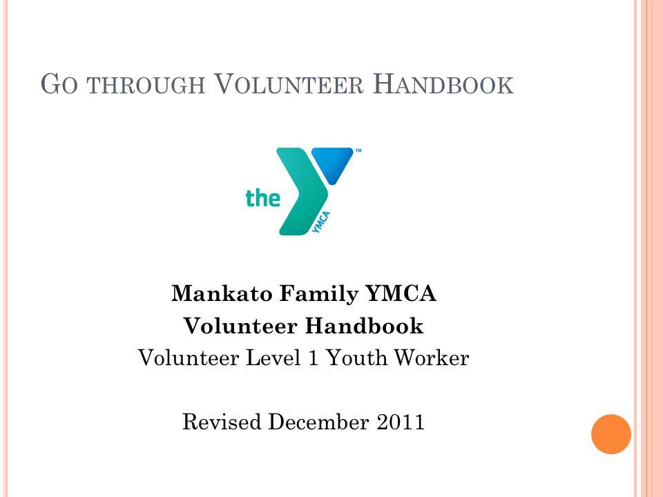 G O THROUGH V OLUNTEER H ANDBOOK Mankato Family YMCA Volunteer Handbook Volunteer Level 1 Youth Worker Revised December 2011