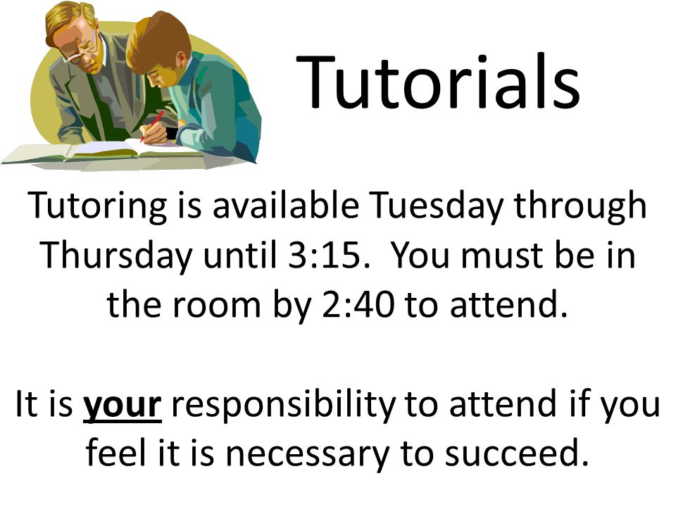 Tutorials Tutoring is available Tuesday through Thursday until 3:15.