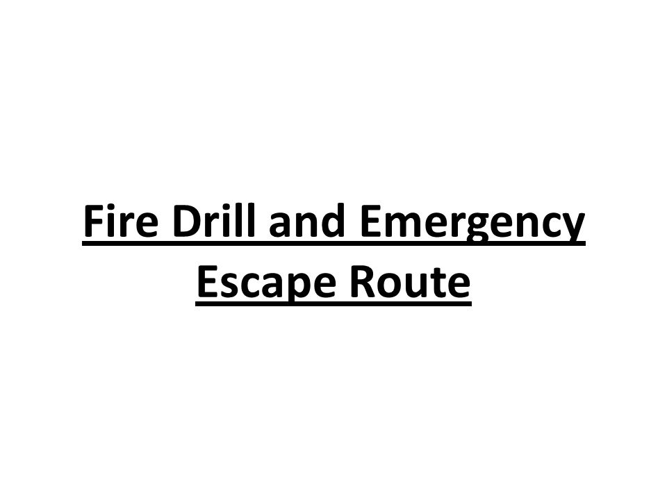 Fire Drill and Emergency Escape Route