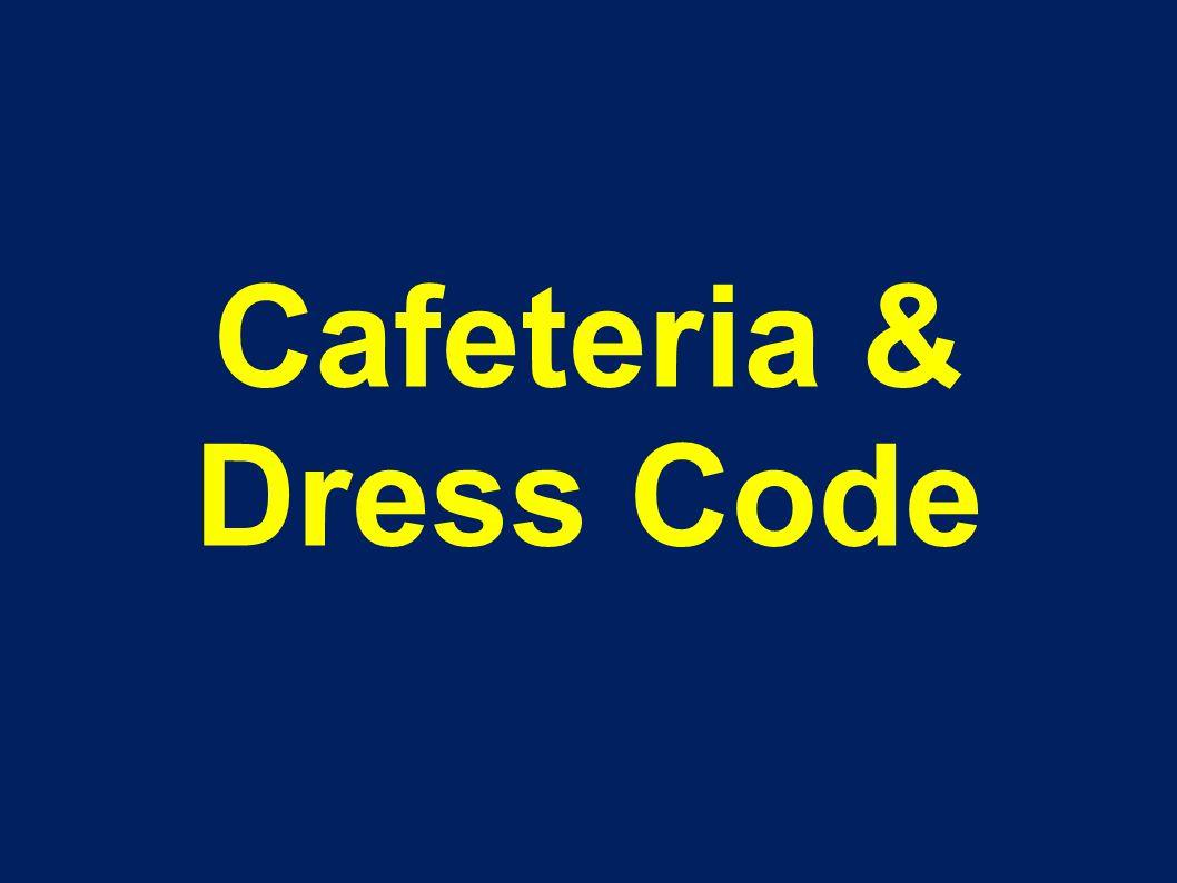 Cafeteria & Dress Code