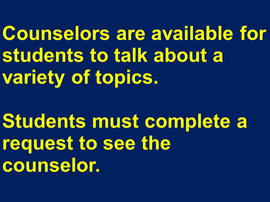 Counselors are available for students to talk about a variety of topics.
