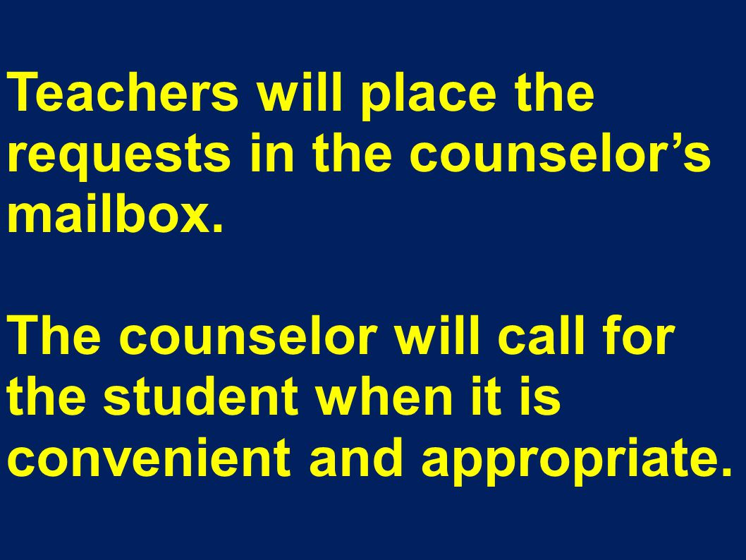 Teachers will place the requests in the counselor's mailbox.