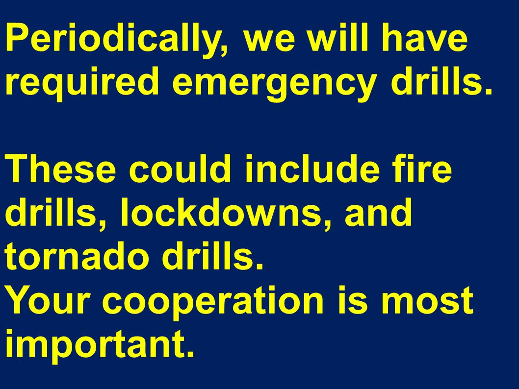 Periodically, we will have required emergency drills.