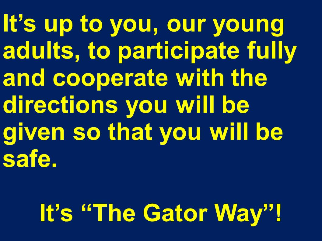 "It's up to you, our young adults, to participate fully and cooperate with the directions you will be given so that you will be safe. It's ""The Gator W"
