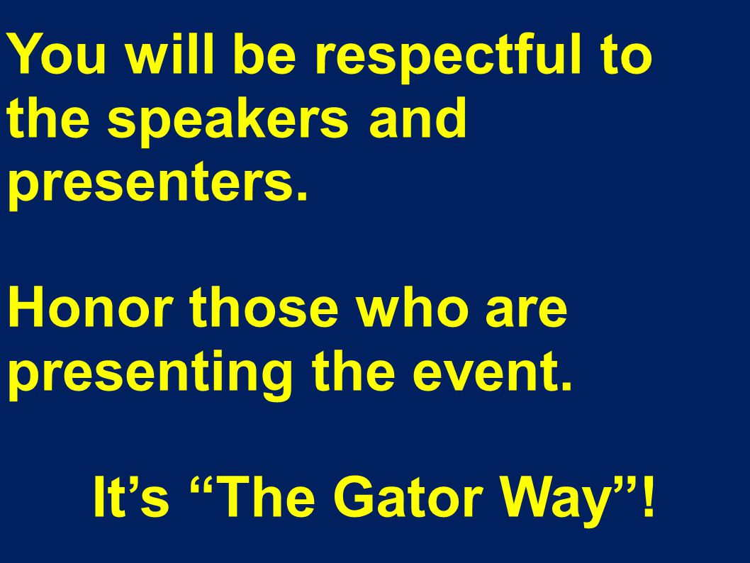 You will be respectful to the speakers and presenters.