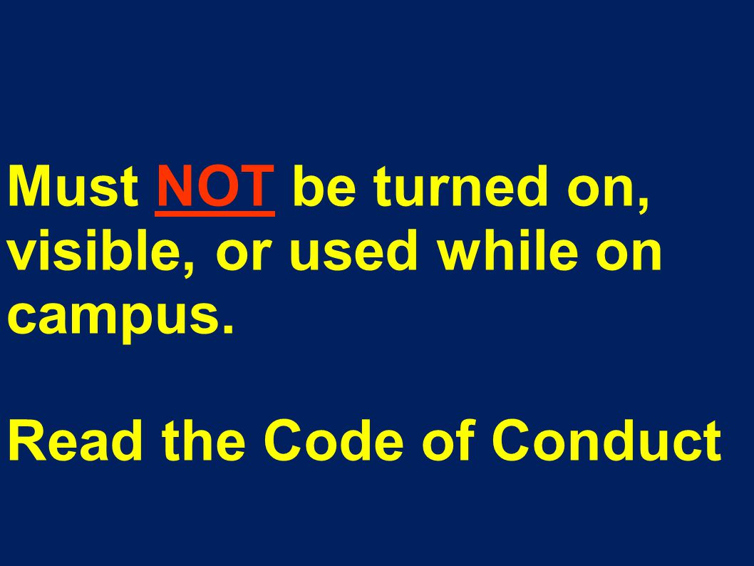 Must NOT be turned on, visible, or used while on campus. Read the Code of Conduct