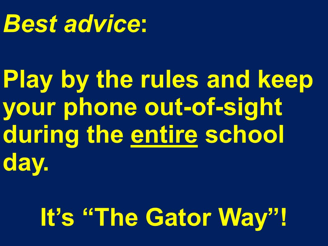 Best advice: Play by the rules and keep your phone out-of-sight during the entire school day.