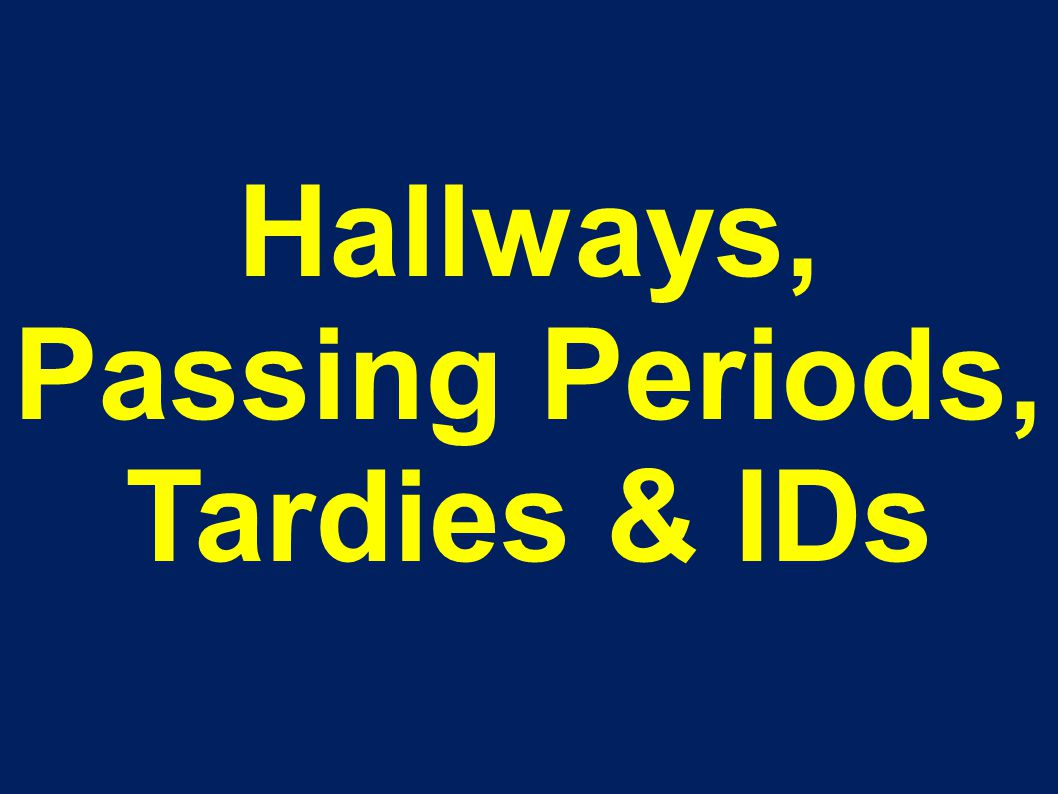 Hallways, Passing Periods, Tardies & IDs