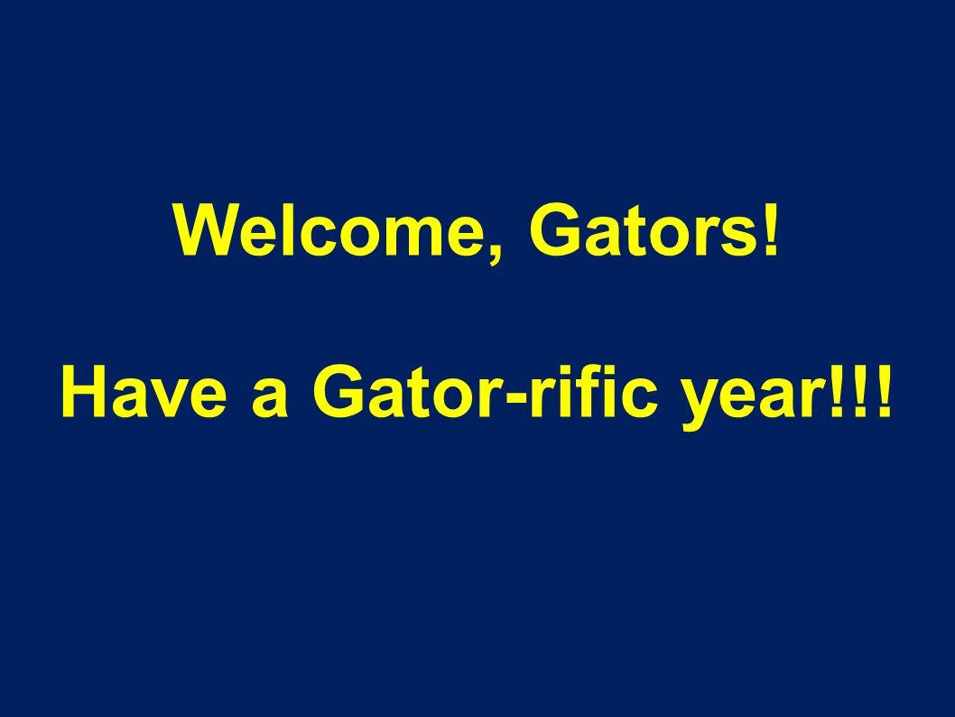 Welcome, Gators! Have a Gator-rific year!!!