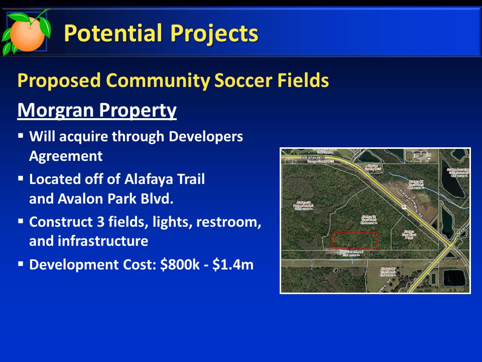 Potential Projects Proposed Community Soccer Fields Morgran Property  Will acquire through Developers Agreement  Located off of Alafaya Trail and Avalon Park Blvd.