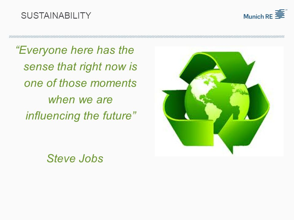 "SUSTAINABILITY ""Everyone here has the sense that right now is one of those moments when we are influencing the future"" Steve Jobs"