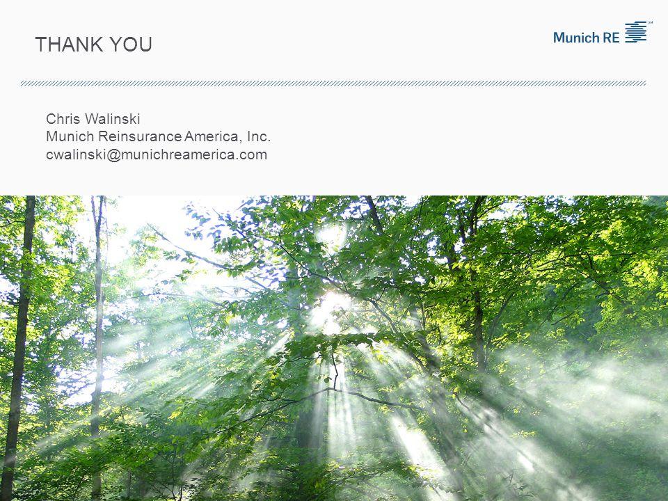 THANK YOU Chris Walinski Munich Reinsurance America, Inc. cwalinski@munichreamerica.com